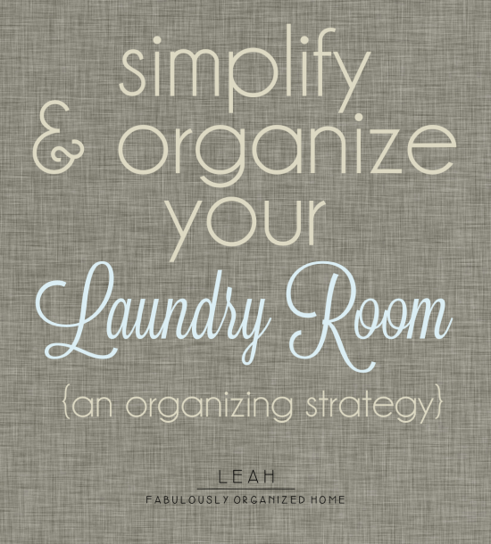 Simplify and Organize Your Laundry Room {An Organizing Strategy}